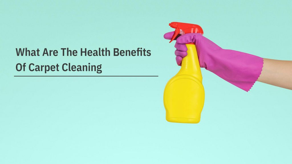 What Are The Health Benefits Of Carpet Cleaning